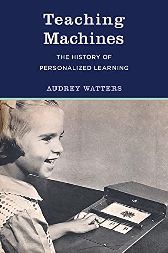 Compare Textbook Prices for Teaching Machines: The History of Personalized Learning  ISBN 9780262045698 by Watters, Audrey