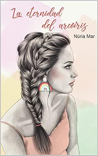 La eternidad del arcoíris (Bilogía arcoíris nº 1) de Núria Mar