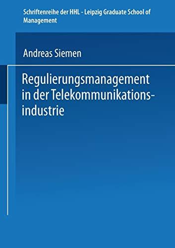 Regulierungsmanagement in der Telekommunikationsindustrie (Schriftenreihe der HHL Leipzig Graduate School of Management)