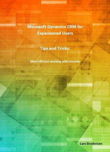 Microsoft Dynamics CRM for Experienced Users (A4): Tips and Tricks: More efficient working with tutorials