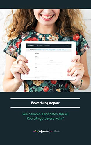 Bewerbungsreport   Wie nehmen Kandidaten Recruitingprozesse wahr?   Auswirkungen der Candidate Experience auf das Bewerbungsverhalten: Studie zur Candidate Experience in Deutschland