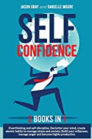 SELF CONFIDENCE 2 Books In 1: 2 Books In 1: Overthinking and Self-Discipline. Declutter Your Mind, Create Atomic Habits to Manage Stress and Anxiety. Build Your Willpower, Manage Anger and Become Highly Productive