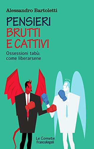 Pensieri brutti e cattivi: Ossessioni tabù: come liberarsene (Italian Edition)