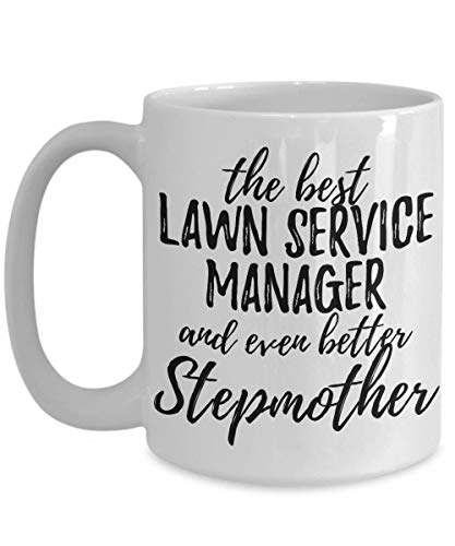 Lawn Service Manager Stepmother Funny Gift Idea For Stepmom Mug Gag Inspiring Joke The Best and Even Better Coffee Tea Cup Large 15 oz