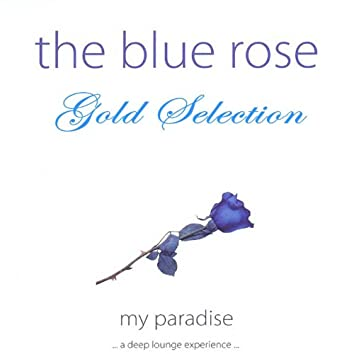The Blue Rose (A Deep Lounge Experience) (Gold Selection 2011)