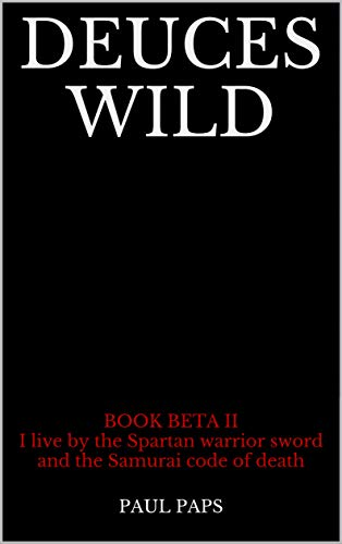 DEUCES WILD: BOOK BETA II I live by the Spartan warrior sword and the Samurai code of death (BEGINNING OF THE END 2) (English Edition)
