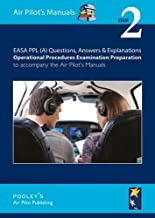 EASA PPL (A) Questions, Answer & Explanations: Exam 2: Operational Procedures Examination Preparation to Accompany the Air Pilot's Manuals
