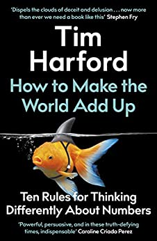 How to Make the World Add Up: Ten Rules for Thinking Differently About Numbers by [Tim Harford]