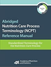 Abridged Nutrition Care Process Terminology (NCPT) Reference Manual: Standardized Terminology for the Nutrition Care Process