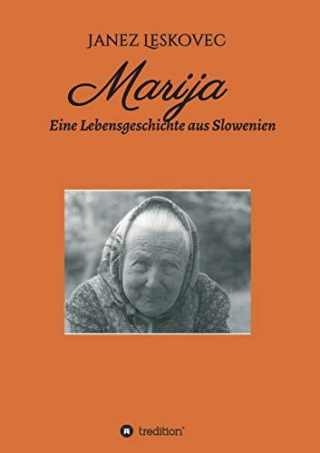 Marija: Eine Lebensgeschichte aus Slowenien