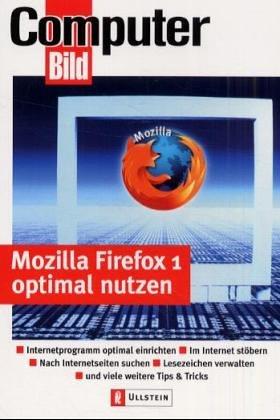 Mozilla Firefox 1 optimal nutzen: Internetprogramm optimal einrichten - Im Internet stöbern - Nach Internetseiten suchen - Lesezeichen verwalten - und viele weitere Tipps & Tricks