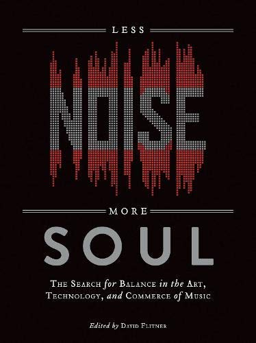 [(Less Noise, More Soul: The Search for Balance in the Art, Technology, and Commerce of Music)] [Author: David Flitner] published on (April, 2013)