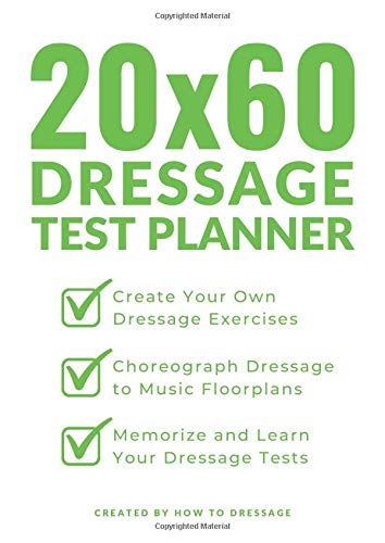 20x60 Dressage Test Planner: Create Your Own Dressage Exercises, Choreograph Dressage to Music Floorplans, and Learn Your Dressage Tests