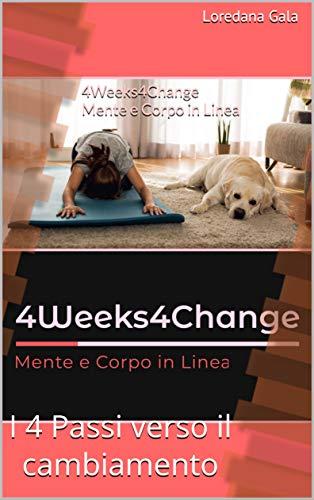4Weeks4Change Mente e Corpo in Linea: I 4 Passi verso il cambiamento (Italian Edition)