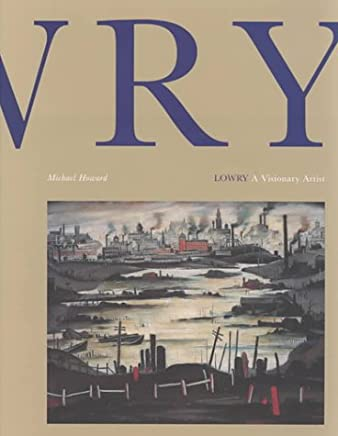 Lowry a Visionary Artist