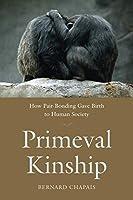 Primeval Kinship: How Pair-Bonding Gave Birth to Human Society