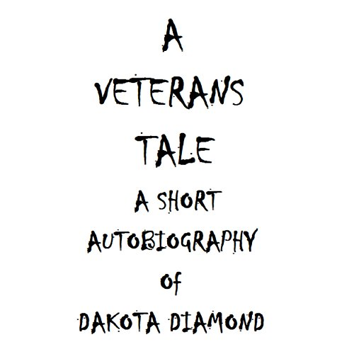 A Veteran's Tale: A Short Autobiography of Dakota Diamond audiobook cover art