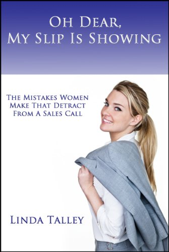 Oh Dear, My Slip Is Showing: The Mistakes Women Make That Detract From A Sales Call (English Edition)