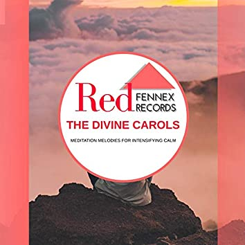 The Divine Carols - Meditation Melodies For Intensifying Calm