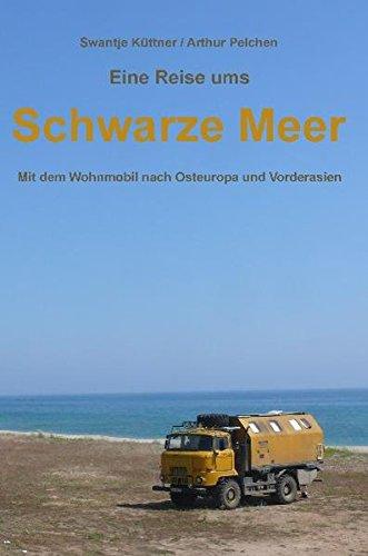 Eine Reise ums Schwarze Meer: Mit dem Wohnmobil nach Osteuropa und Vorderasien