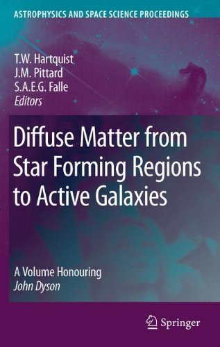 Diffuse Matter from Star Forming Regions to Active Galaxies: A Volume Honouring John Dyson (Astrophysics and Space Science Proceedings) (English Edition)