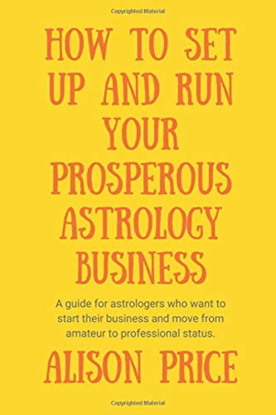 How to Set Up and Run Your Prosperous Astrology Business: A guide for astrologers who want to start their business and move from amateur to professional status.