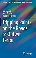 Tripping Points on the Roads to Outwit Terror (Advanced Sciences and Technologies for Security Applications)