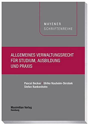 Allgemeines Verwaltungsrecht für Studium, Ausbildung und Praxis (Mayener Schriftenreihe)