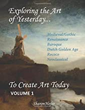 Exploring the Art of Yesterday...To Create Art Today: Volume 1