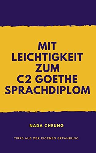 Mit Leichtigkeit zum C2 Goethe Sprachdiplom: Tipps aus der eigenen Erfahrung