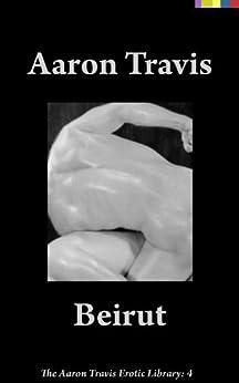 [Aaron Travis]のBeirut (The Aaron Travis Erotic Library Book 4) (English Edition)