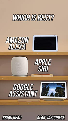 Amazon Alexa vs Google Assistant vs Apple Siri: Choosing The Right Voice Assistant to Save Time And Money In Your Life (English Edition)