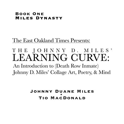 The Johnny D. Miles Learning Curve: An Introduction to (Death Row Inmate) Johnny D. Miles' Collage Art, Poetry, & Mind     Miles Dynasty, Book 1              By:                                                                                                                                 Tio Macdonald,                                                                                        Johnny Miles                               Narrated by:                                                                                                                                 Ridge Cresswell                      Length: 1 hr and 16 mins     1 rating     Overall 5.0