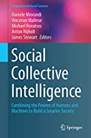 Social Collective Intelligence: Combining the Powers of Humans and Machines to Build a Smarter Society (Computational Social Sciences)