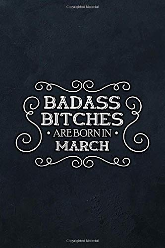 Badass Bitches Are Born In March: Funny Blank Lined Journal | Notebook Gift for Women, Unique Present | Birthday card alternative for Best Friend or Coworker