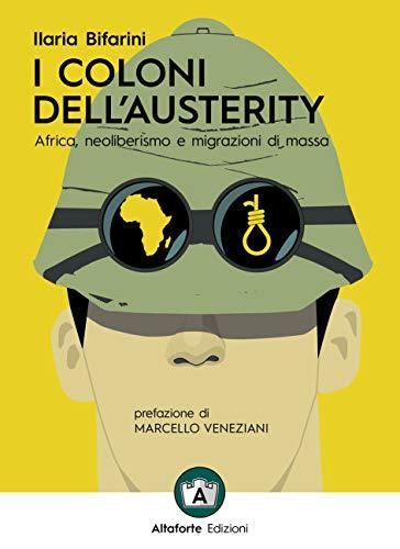 I coloni dell austerity. Africa, neoliberismo e migrazioni di massa. Ediz. ampliata