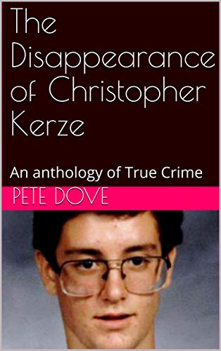 The Disappearance of Christopher Kerze: An anthology of True Crime (English Edition)
