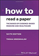 Greenhalgh, T: How to Read a Paper: The Basics of Evidence-based Medicine and Healthcare