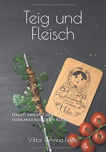 Teig und Fleisch: Hauptgerichte der Russlanddeutschen Küche