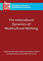 The Intercultural Dynamics of Multicultural Working (Languages for Intercultural Communication and Education)