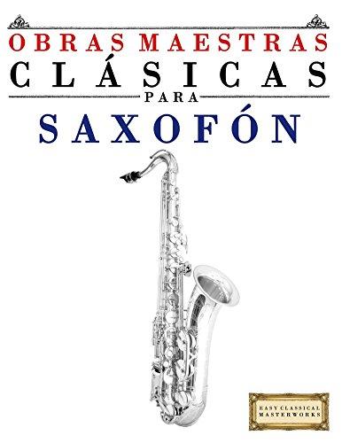 Obras Maestras Clásicas para Saxofón: Piezas fáciles de Bach, Beethoven, Brahms, Handel, Haydn, Mozart, Schubert, Tchaikovsky, Vivaldi y Wagner