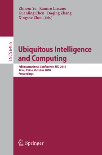 Ubiquitous Intelligence and Computing: 7th International Conference, UIC 2010, Xi'an, China, October 26-29, 2010, Proceedings (Lecture Notes in Computer Science, 6406, Band 6406)