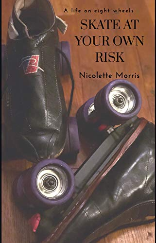 Skate At Your Own Risk: A Life On Eight Wheels (English Edition)