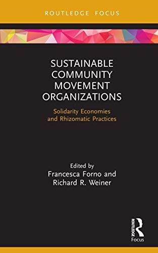 Sustainable Community Movement Organizations: Solidarity Economies and Rhizomatic Practices (Routledge Focus on Environment and Sustainability) (English Edition)