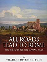 All Roads Lead to Rome: The History of the Appian Way