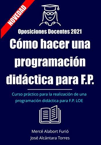 Como hacer una programación didáctica para FP: Curso programación didáctica para FP. LOE