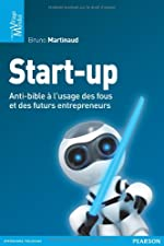 Start-up - L'anti-bible à l'usage des fous et des futurs entrepreneurs de Bruno Martinaud