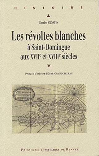 Les révoltes blanches à Saint-Domingue aux XVIIe et XVIIIe siècles : (Haïti avant 1789)
