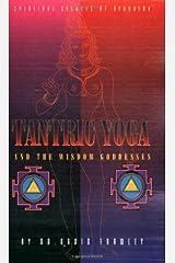 Tantric Yoga and the Wisdom Goddesses: Spiritual Secrets of Ayurveda Kindle Edition