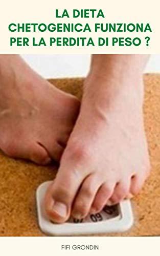 La Dieta Chetogenica Funziona Per La Perdita Di Peso ? : La Dieta Keto Funziona Per Bruciare I Grassi, Diabete, Cancro, Fegato Grasso Ed Epilessia ?